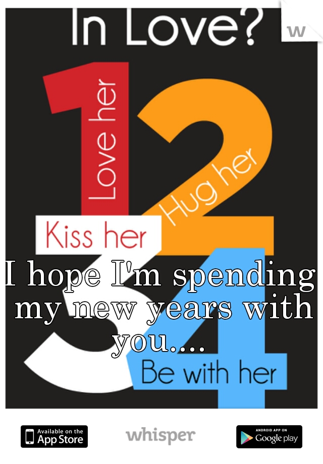 I hope I'm spending my new years with you....