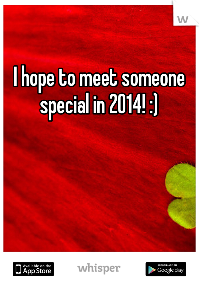 I hope to meet someone special in 2014! :)