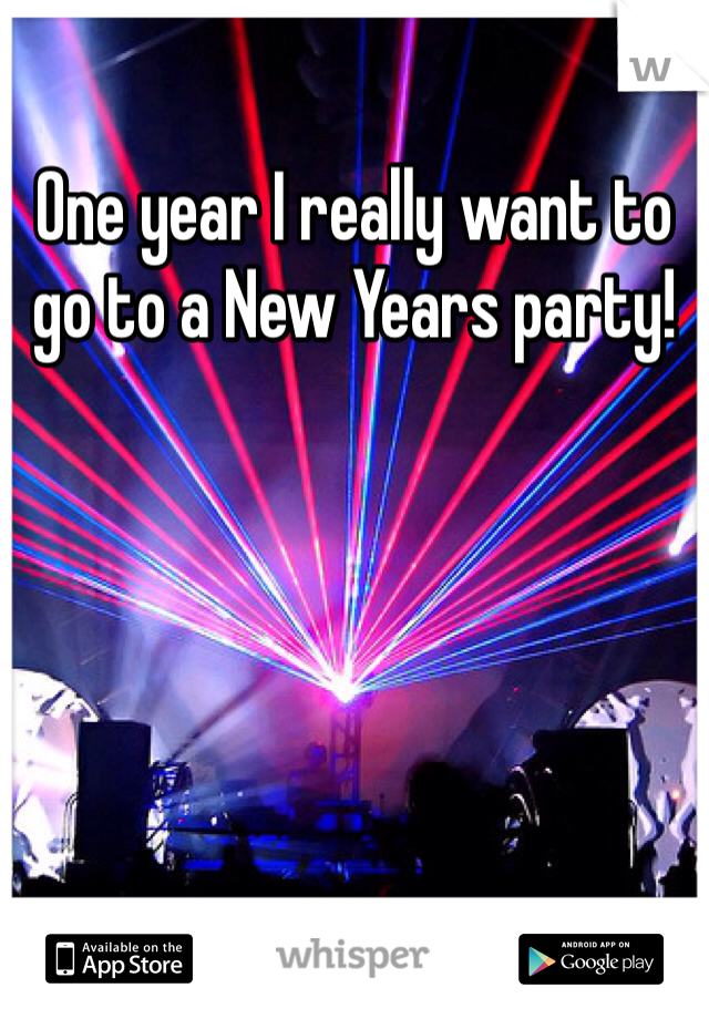 One year I really want to go to a New Years party!