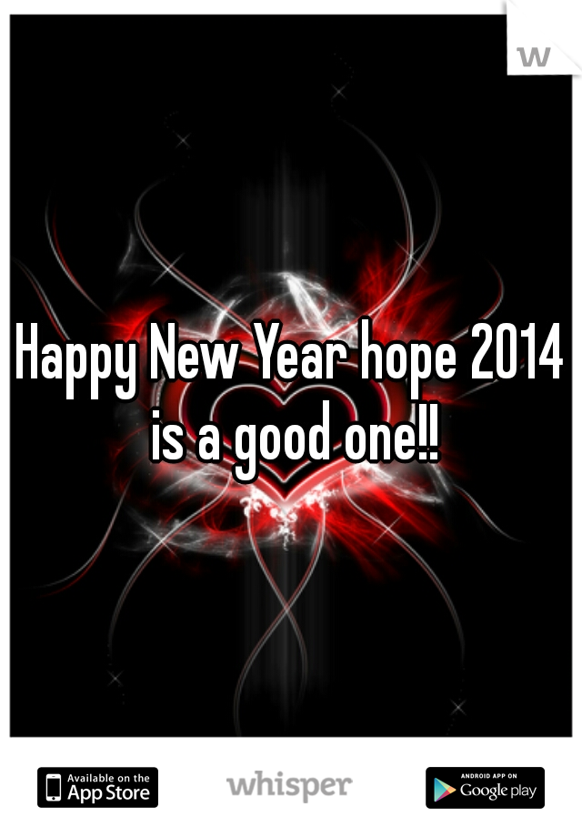 Happy New Year hope 2014 is a good one!!
