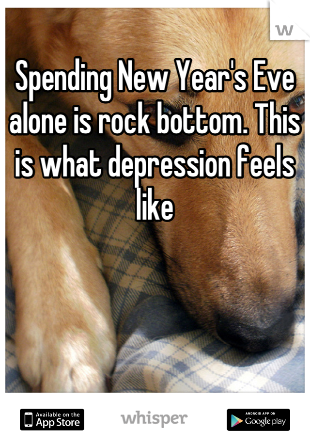Spending New Year's Eve alone is rock bottom. This is what depression feels like
