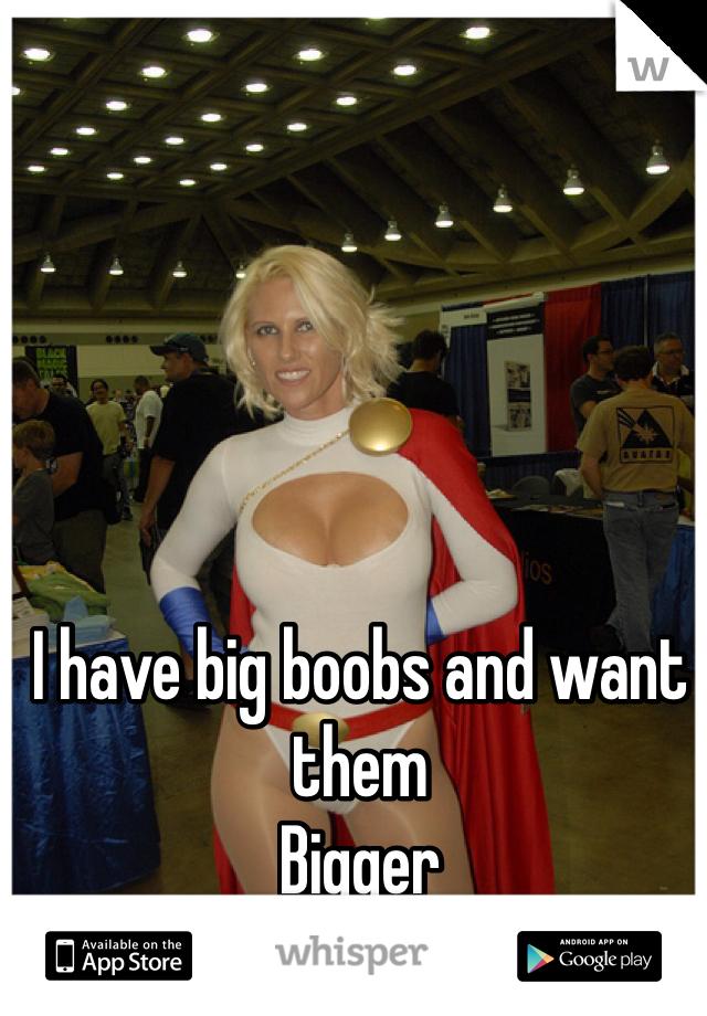 I have big boobs and want them Bigger