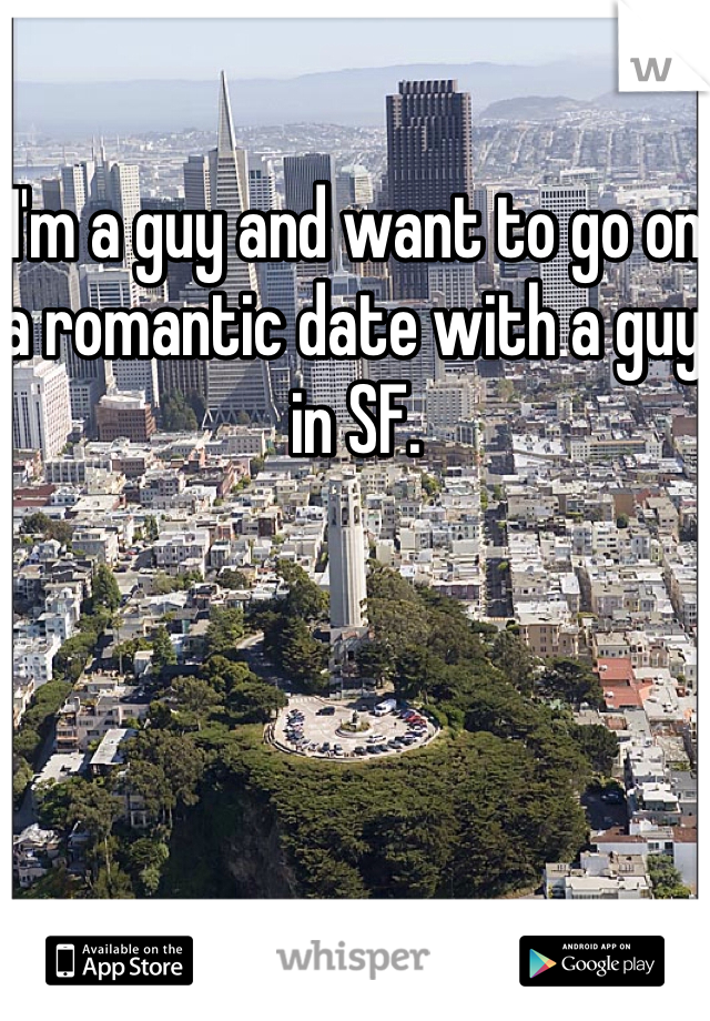 I'm a guy and want to go on a romantic date with a guy in SF.