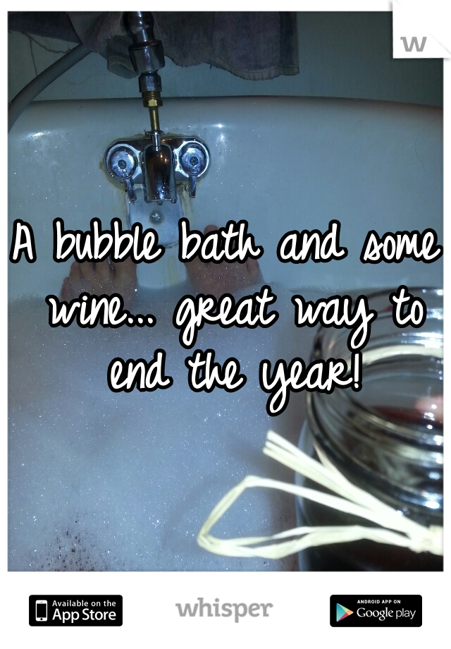 A bubble bath and some wine... great way to end the year!