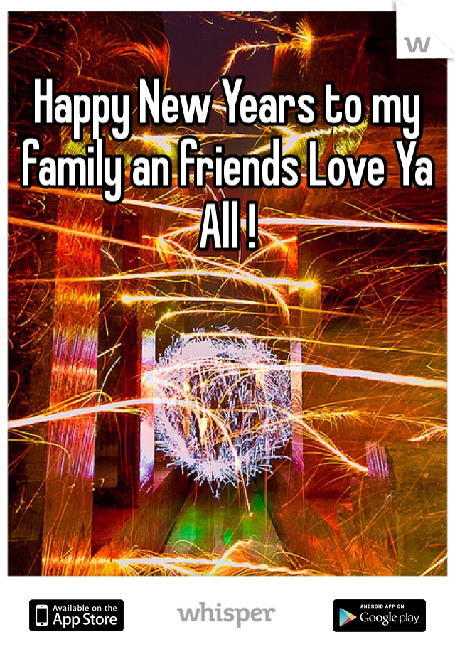 Happy New Years to my family an friends Love Ya All !