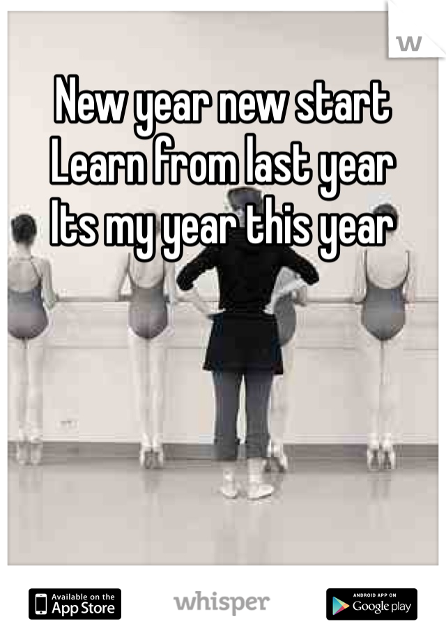 New year new start  Learn from last year Its my year this year