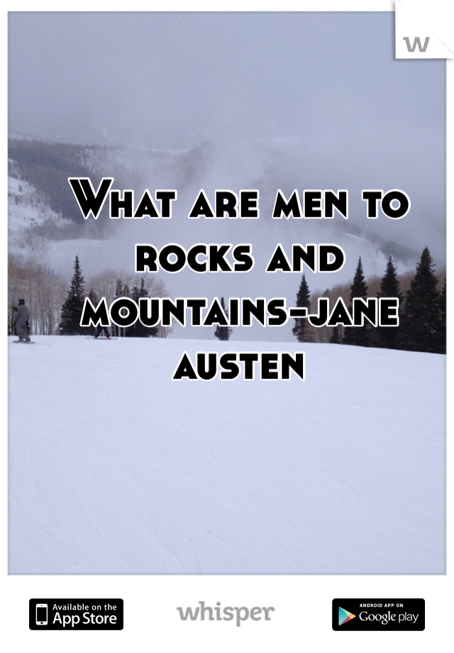What are men to rocks and mountains-jane austen