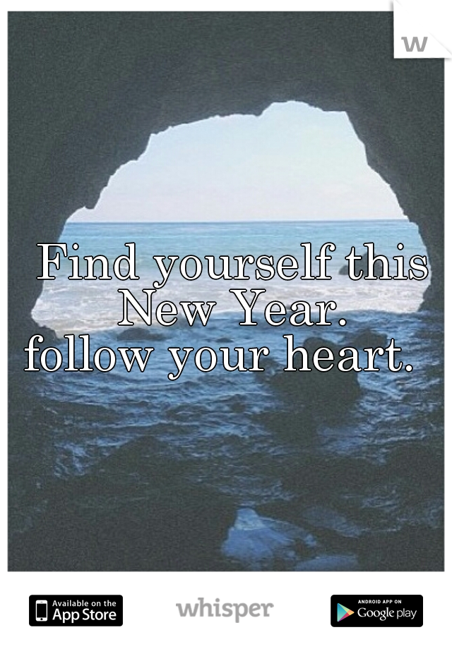 Find yourself this New Year. follow your heart.