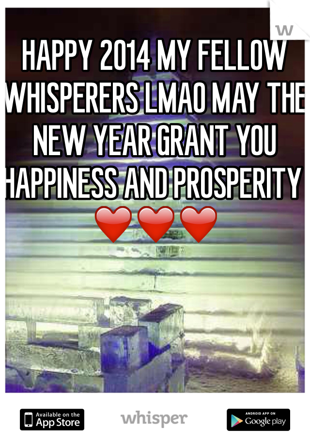 HAPPY 2014 MY FELLOW WHISPERERS LMAO MAY THE NEW YEAR GRANT YOU HAPPINESS AND PROSPERITY ❤️❤️❤️