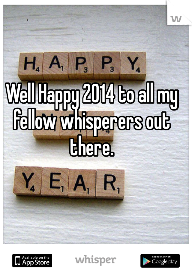 Well Happy 2014 to all my fellow whisperers out there.