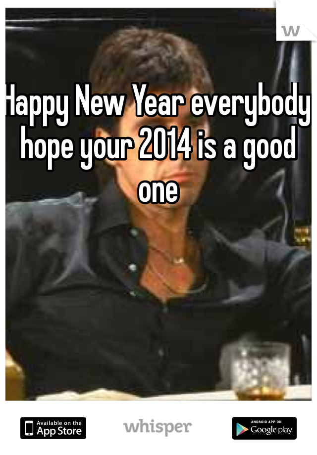 Happy New Year everybody hope your 2014 is a good one