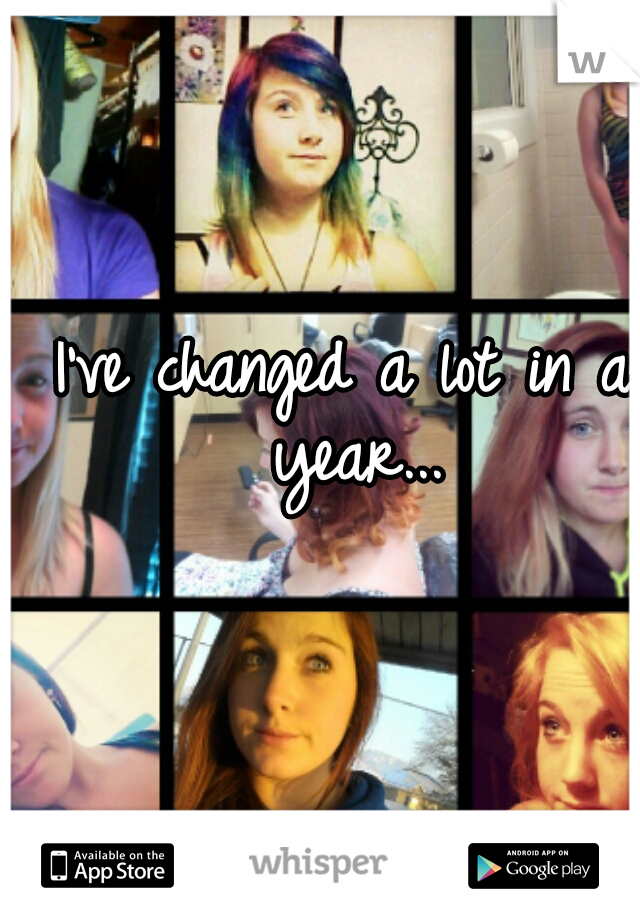 I've changed a lot in a year...
