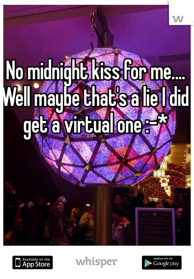 No midnight kiss for me.... Well maybe that's a lie I did get a virtual one :-*