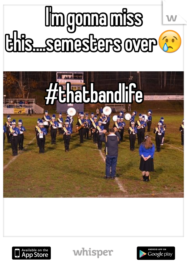 I'm gonna miss this....semesters over😢   #thatbandlife