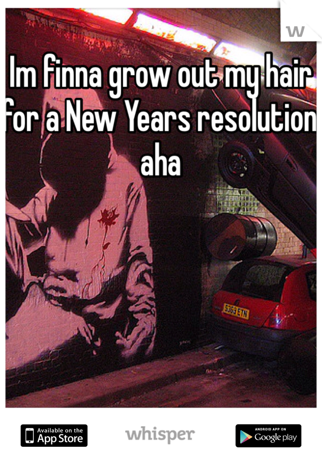 Im finna grow out my hair for a New Years resolution aha