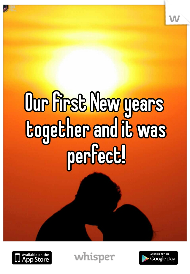Our first New years together and it was perfect!