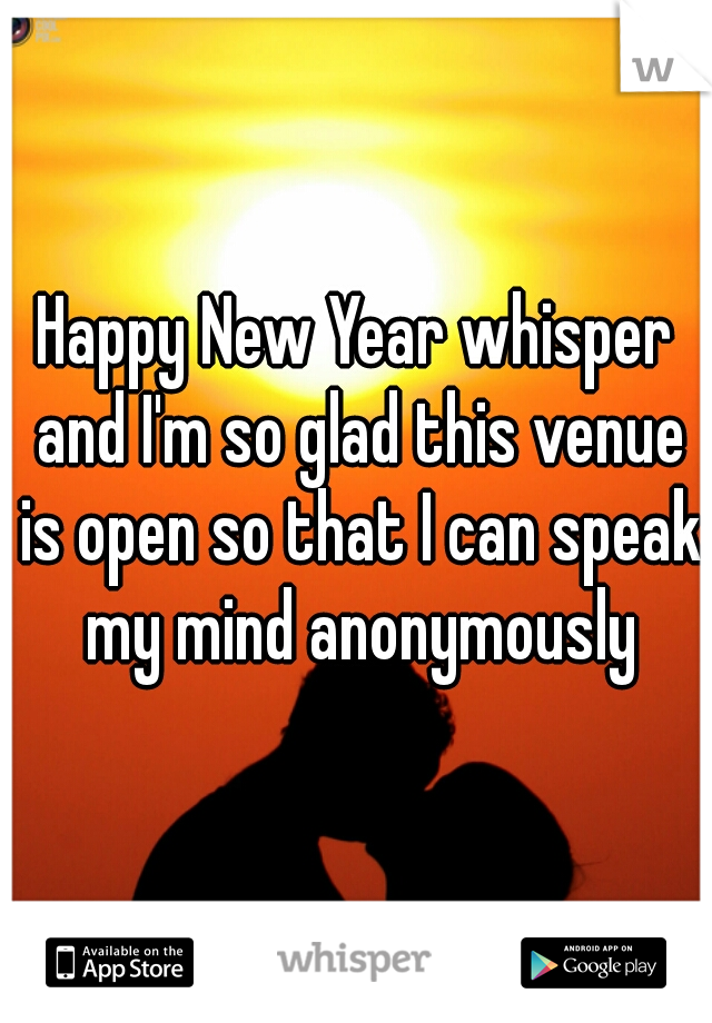 Happy New Year whisper and I'm so glad this venue is open so that I can speak my mind anonymously