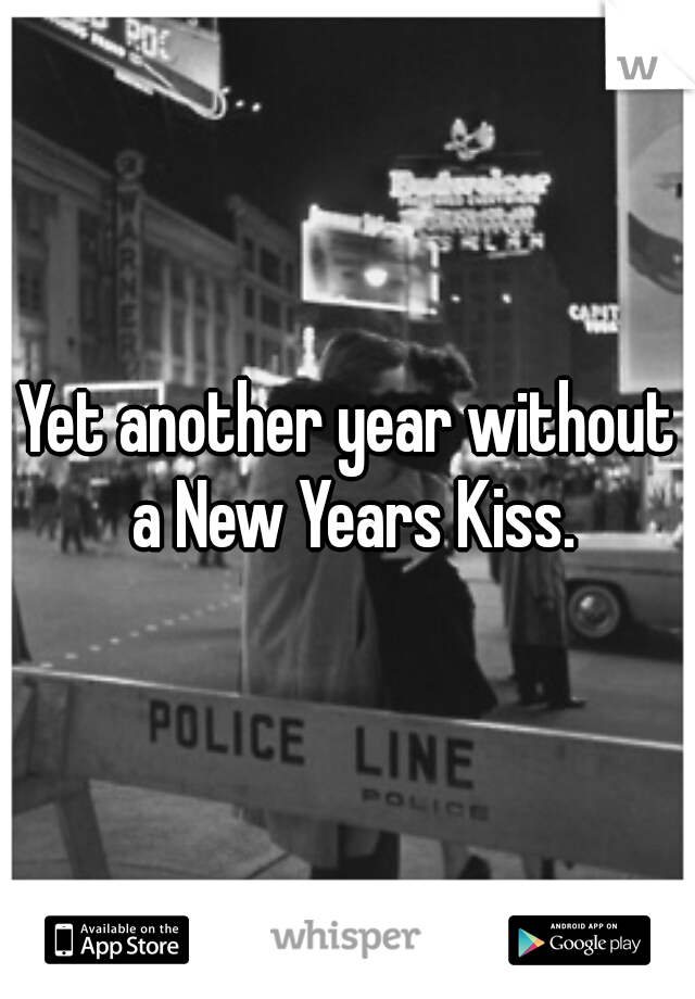 Yet another year without a New Years Kiss.