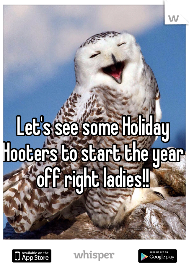Let's see some Holiday Hooters to start the year off right ladies!!