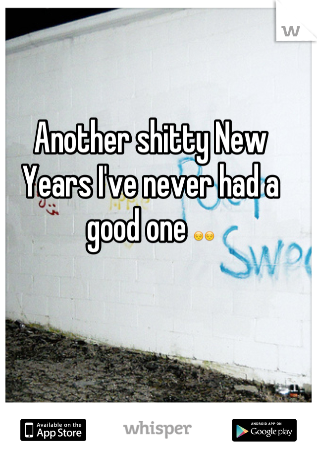 Another shitty New Years I've never had a good one 😔😔