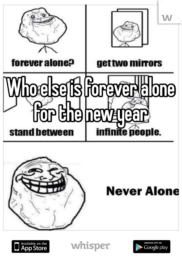 Who else is forever alone for the new year