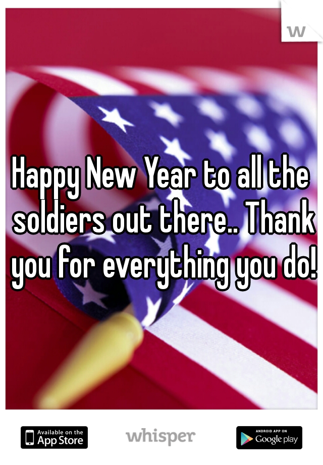 Happy New Year to all the soldiers out there.. Thank you for everything you do!