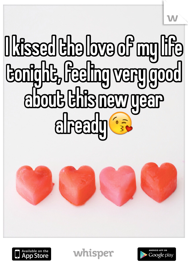 I kissed the love of my life tonight, feeling very good about this new year already😘