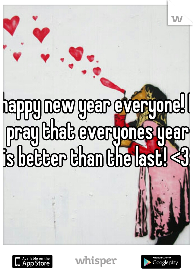 happy new year everyone! I pray that everyones year is better than the last! <3