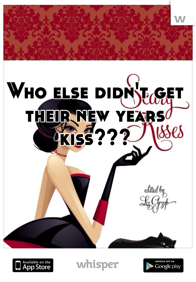Who else didn't get their new years kiss???