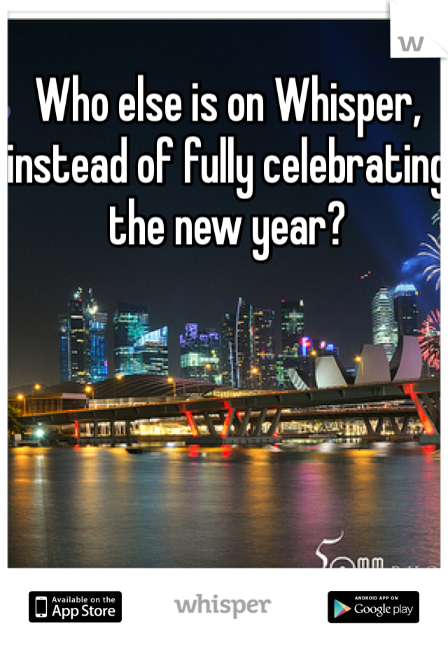 Who else is on Whisper, instead of fully celebrating the new year?
