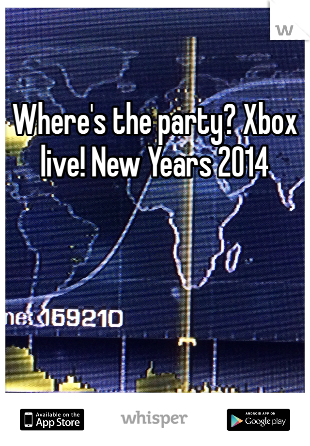 Where's the party? Xbox live! New Years 2014