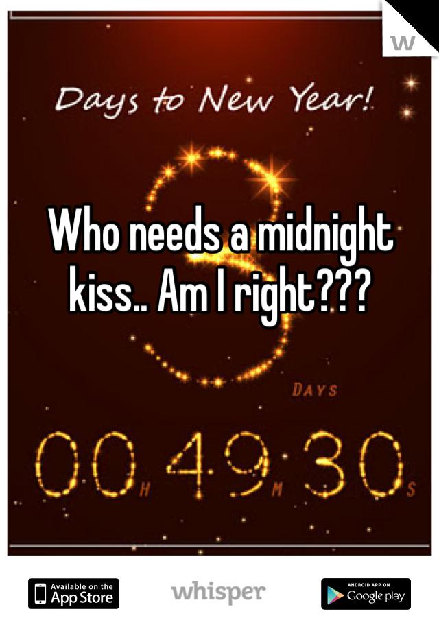 Who needs a midnight kiss.. Am I right???