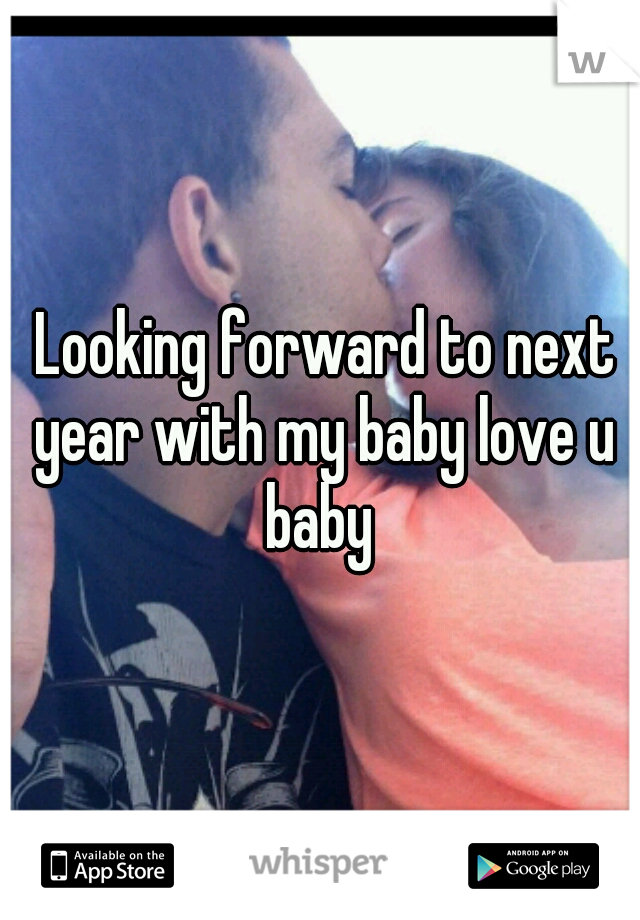 Looking forward to next year with my baby love u baby
