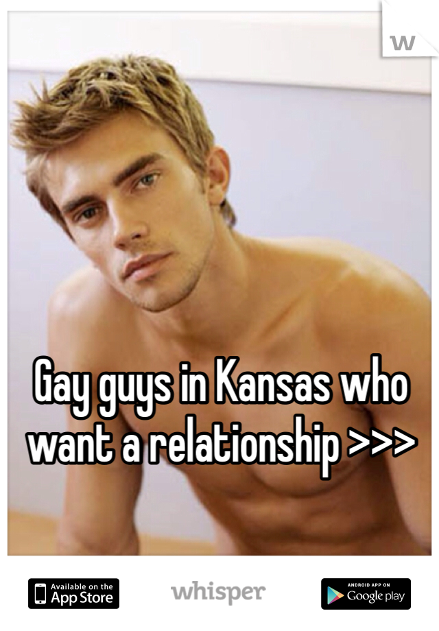 Gay guys in Kansas who want a relationship >>>