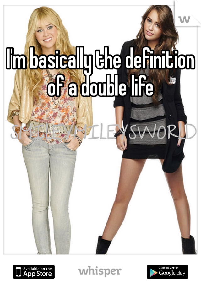 I'm basically the definition of a double life