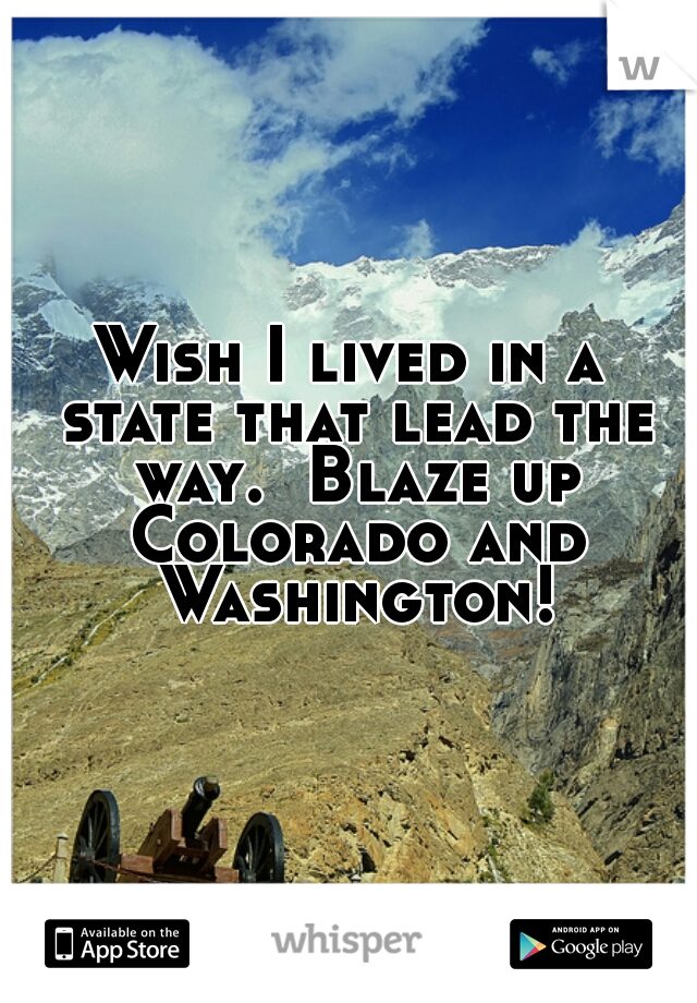 Wish I lived in a state that lead the way.  Blaze up Colorado and Washington!
