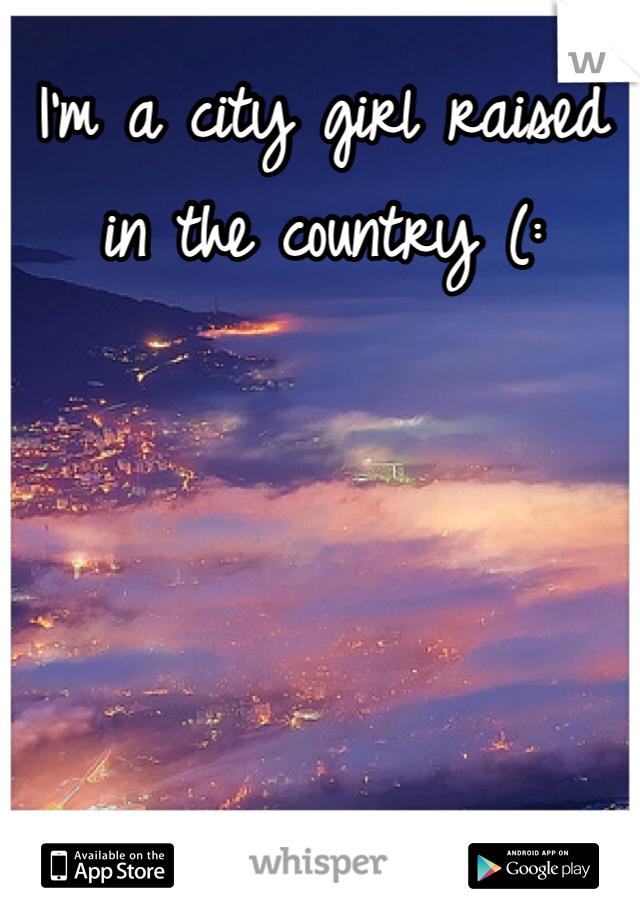 I'm a city girl raised in the country (: