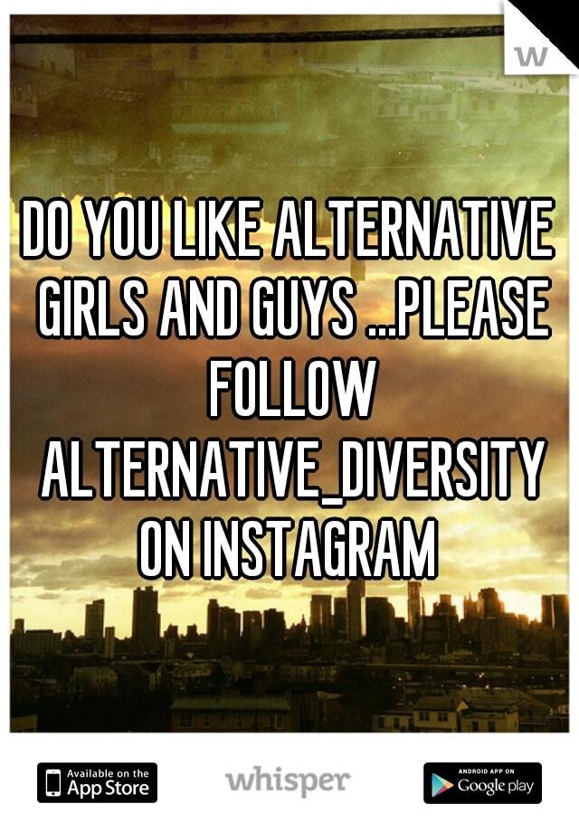DO YOU LIKE ALTERNATIVE GIRLS AND GUYS ...PLEASE FOLLOW ALTERNATIVE_DIVERSITY ON INSTAGRAM