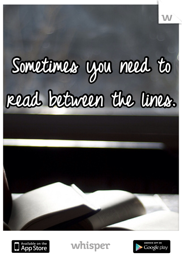 Sometimes you need to read between the lines.
