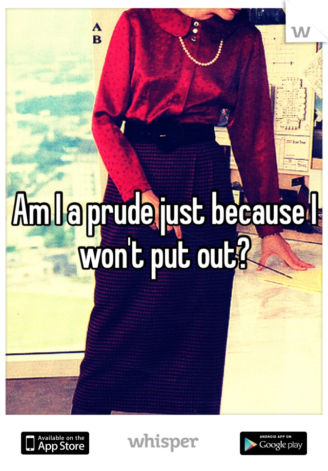 Am I a prude just because I won't put out?