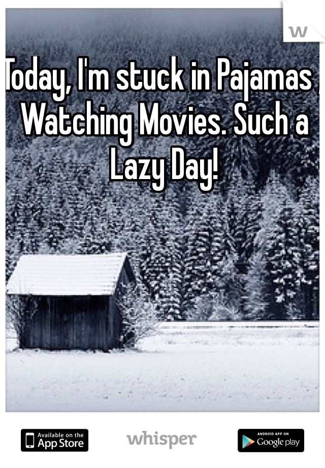 Today, I'm stuck in Pajamas , Watching Movies. Such a Lazy Day!