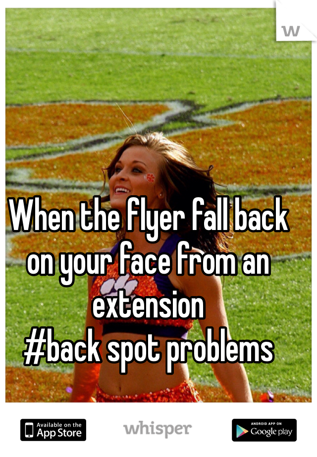 When the flyer fall back on your face from an extension #back spot problems