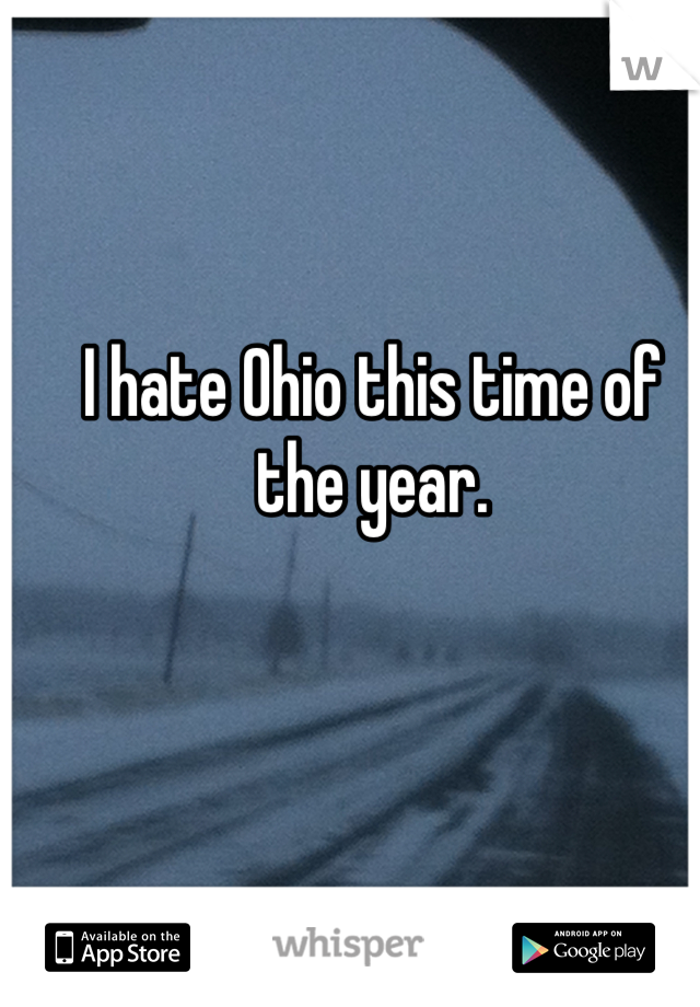 I hate Ohio this time of the year.