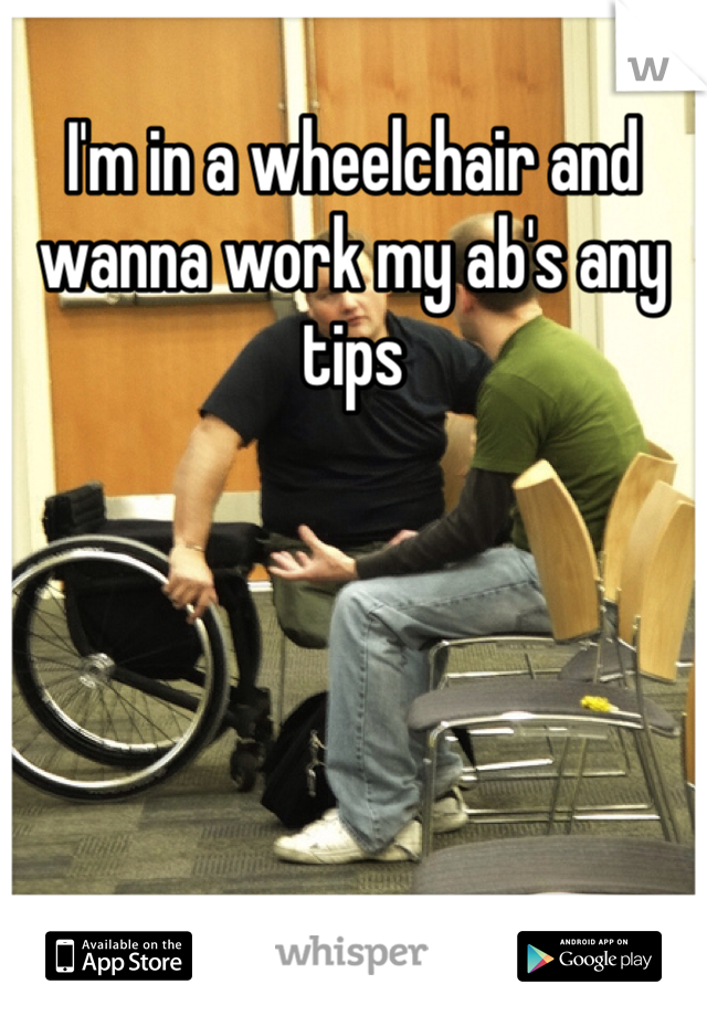 I'm in a wheelchair and wanna work my ab's any tips