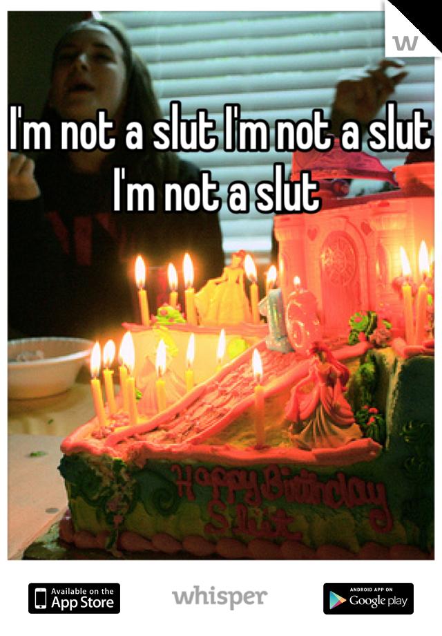 I'm not a slut I'm not a slut I'm not a slut