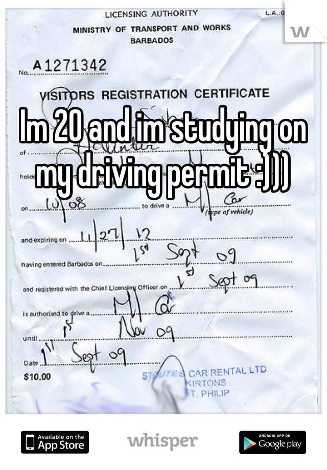 Im 20 and im studying on my driving permit :)))