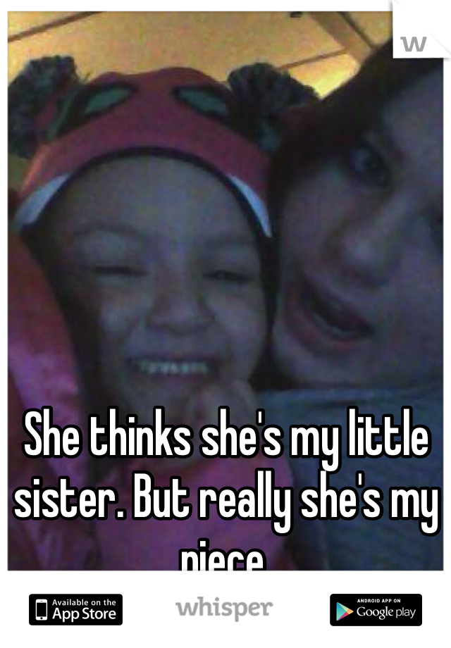 She thinks she's my little sister. But really she's my niece.