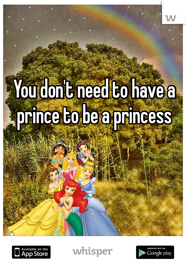 You don't need to have a prince to be a princess