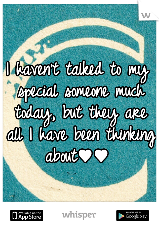 I haven't talked to my special someone much today, but they are all I have been thinking about♥♥