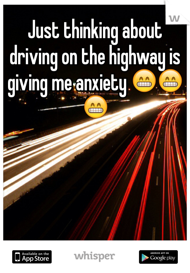 Just thinking about driving on the highway is giving me anxiety 😁😁😁